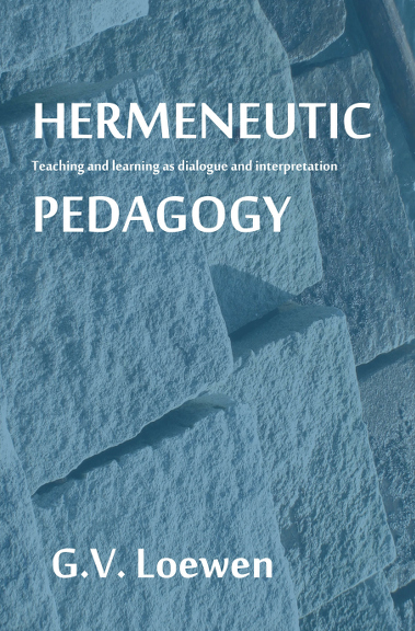 Loewen, G. V. (2012). Hermeneutic Pedagogy: Teaching and learning as dialogue and interpretation. Alcoa, TN, USA. Old Moon Academic Press.